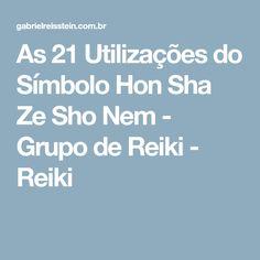 As 21 Utilizações do Símbolo Hon Sha Ze Sho Nem - Grupo de Reiki - Reiki