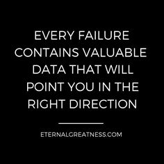 Every failure contains valuable data that will point you in the right direction.