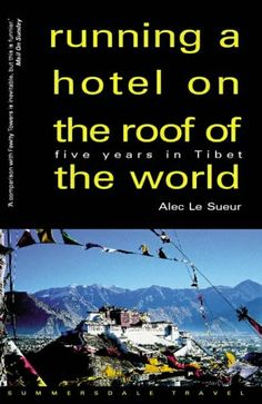 Running a Hotel on the Roof of the World by Alec Le Suer.