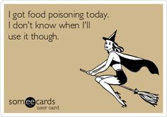 I got food poisoning today. I don't know when I'll use it though.
