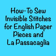 Read this post and watch the video how to sew invisible stitches for English Paper Pieces and La Passacaglia
