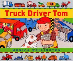 Truck Driver Tom by Monica Wellington. Find it under E WEL.
