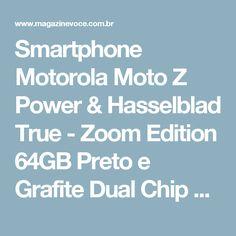 Smartphone Motorola Moto Z Power & Hasselblad True - Zoom Edition 64GB Preto e Grafite Dual Chip 4G - Magazine Juniho