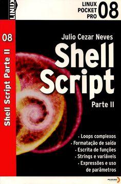 NEVES, Julio Cezar. Shell Script: parte 2. São Paulo: Linux New Media do Brasil, 2008. 96 p. (Coleção Linux Pocket Pro, 8). il. color. tab. quad.; 21x13x0,5cm. ISBN 9788561024079.  Palavras-chave: LINUX/Sistema operacional de computador; SHELL SCRIPT/Linguagem de programação de computador.  CDU 004.05 / N518s / 2008