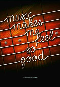 Music makes me feel so good