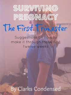 Surviving the First trimester of pregnancy: Suggestions on how to make it through those first twelve weeks