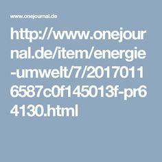 http://www.onejournal.de/item/energie-umwelt/7/20170116587c0f145013f-pr64130.html