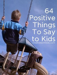 64 positive things to say to kids -- I think I posted this before but just in case I didn't. Parenting Advice, Kids And Parenting, Peaceful Parenting, Foster Parenting, Education Positive, My Bebe, Raising Kids, Child Development, In Kindergarten