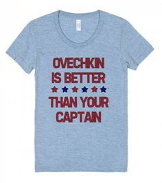 Ovechkin is Better Ovechkin is better than your captain, just accept it. Printed on Skreened T-Shirt Caps Hockey, Good Things, T Shirt, Tops, Women, Fashion, Supreme T Shirt, Moda, Tee Shirt