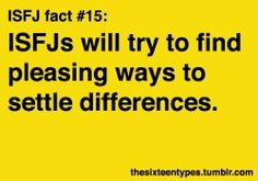ISFJs will try to find pleasing ways to settle differences.