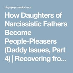 How Daughters of Narcissistic Fathers Become People-Pleasers (Daddy Issues, Part Selfish People Quotes Families, Selfish Parents, Narcissist Father, Abusive Father, Narcissistic Children, Narcissistic Behavior, Narcissistic People, Father Daughter Relationship, People Pleaser
