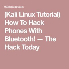 (Kali Linux Tutorial) How To Hack Phones With Bluetooth! — The Hack Today