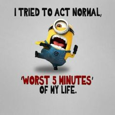 I Tried To Act Normal Pictures, Photos, and Images for Facebook, Tumblr, Pinterest, and Twitter