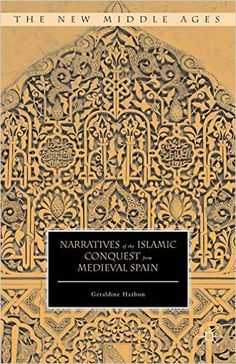 Narratives of the Islamic conquest from medieval Spain / Geraldine Hazbun - New York : Palgrave Macmillan, 2015