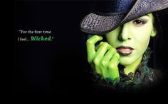 """""""For the first time, I feel...wicked."""" - Elphaba"""