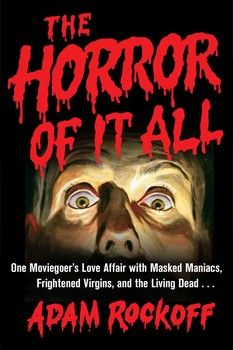 The Horror of It All by Adam Rockoff – Book Review.  Horror fans might already be familiar with Adam Rockoff. He's the eerily erudite author of Going to Pieces: The Rise and Fall of the Slasher Film, 1978-1986. He also adapted the 2010 remake of the controversial classic I Spit On Your Grave,.. Read More @ http://buzzymag.com/horror-adam-rockoff-book-review/