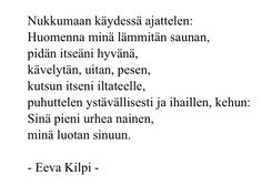 Eeva Kilpi Dead Poets Society, Text Quotes, School Design, Wise Words, Poems, Prayers, Life Quotes, Mindfulness, Thoughts