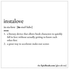 I HATE instalove!! It just doesn't make the book better. Or the make out scenes. The Epic Reads Glossary: INSTALOVE....