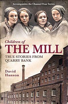 The Mill: The Children of Quarry Bank by David Hanson http://www.amazon.com/dp/1472220412/ref=cm_sw_r_pi_dp_1yk7ub1K0QAGX