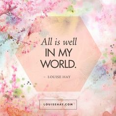 Daily Affirmations by Louise Hay All is well in my world. Louise Hay Affirmations, Daily Affirmations, Healing Affirmations, Positive Thoughts, Positive Quotes, Gratitude Quotes, Positive Vibes, Positive People, Happiness Quotes