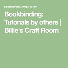 Bookbinding: Tutorials by others | Billie's Craft Room
