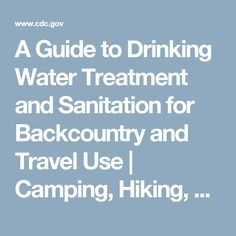 A Guide to Drinking Water Treatment and Sanitation for Backcountry and Travel Use | Camping, Hiking, Travel | Drinking Water | Healthy Water | CDC