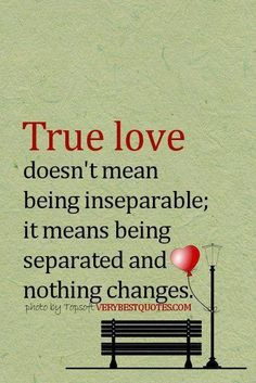 True Love Quotes- True love doesn& mean being inseparable; it means being s. True Love Quotes- True love doesn& mean being inseparable; it means being separated and nothing changes Love Picture Quotes, Famous Love Quotes, True Love Quotes, Great Quotes, Quotes To Live By, Favorite Quotes, Me Quotes, Inspirational Quotes, Sweet Love Pictures