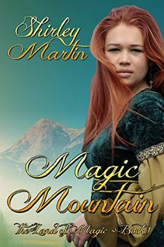 Magic Mountain (The Land of Magic Book 1) by Shirley Martin https://smile.amazon.com/dp/B015S5MO5K/ref=cm_sw_r_pi_dp_x_73nwybNEV98PC