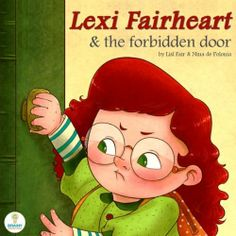 Lexi Fairheart and the Forbidden Door (An Illustrated Children's Picture Book for Ages 3-6 Years Old) by Lisl Fair, http://www.amazon.com/dp/B0086MBPK8/ref=cm_sw_r_pi_dp_Vrvprb1XM9F2N