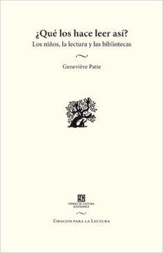 PATTE, G. ¿Qué los hace leer así? Los niños, la lectura y las bibliotecas. Ciudad de México: Fondo de Cultura Económica, 2011, 270 p.