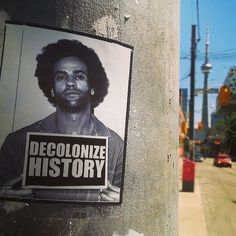 """Decolonize history"" is about storytelling that disrupts space to present narratives that have been actively silenced or neglected.  Toronto-based sticker-art project aimed at interrupting space, addressing colonial roots and undoing processes of white supremacy."
