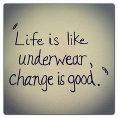 ''Life is like #Underwear, Change is good''#Quote #QuoteOfTheDay