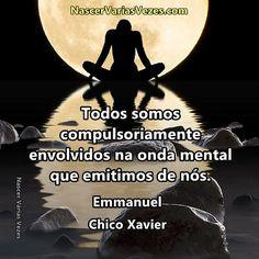 Emmanuel e Chico Xavier Todos somos compulsoriamente envolvidos na onda mental que emitimos de nós.