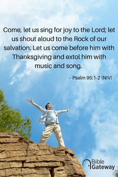 Come, let us sing for joy to the Lord; let us shout aloud to the Rock of our salvation. Let us come before him with Thanksgiving and extol him with music and song. -- Psalm 95:1-2 (NIV) Niv Bible, Scripture Quotes, Bible Verses, Scripture Signs, Psalm 95, Shadow Of The Almighty, Spiritual Inspiration, Daily Inspiration, Prayer Verses