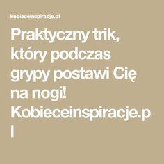 Praktyczny trik, który podczas grypy postawi Cię na nogi! Kobieceinspiracje.pl