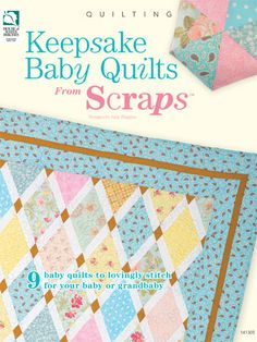 Keepsake Baby Quilts From Scraps Quilt Pattern Book Download from e-PatternsCentral.com -- 9 baby quilts to lovingly stitch for your baby or grandbaby!