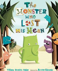 Kids' books we love - The Monster Who Lost His Mean Written by: Tiffany Strelitz