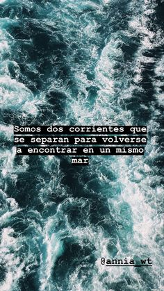 - - - - - - - - - - - - - - - - - - - - - - - - - - - - - We are two currents that separate to meet again in the same sea. Tumblr Quotes, Sad Quotes, Love Quotes, Inspirational Phrases, Motivational Phrases, Boy Best Friend, Quotes En Espanol, Love Phrases, Sad Love