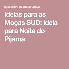 Ideias para as Moças SUD: Ideia para Noite do Pijama