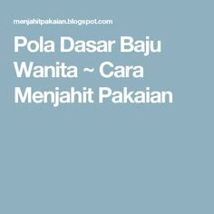 Pola Dasar Baju Wanita ~ Cara Menjahit Pakaian Pola Rok, Sewing Lessons, Learn To Sew, Sewing Projects, Sewing Patterns, Learning, Creative, Blog, Tips