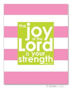 Joy of the Lord...yessir!! :)