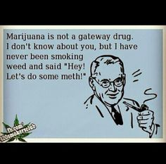 Or coke or heroin... yea just more weed
