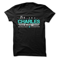 CHARLES .Its A CHARLES Thing You Wouldnt Understand - T Shirt, Hoodie, Hoodies, Year,Name, Birthday - T-Shirt, Hoodie, Sweatshirt
