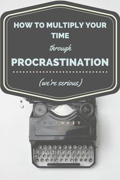 How to multiply your time through procrastination (we're serious)