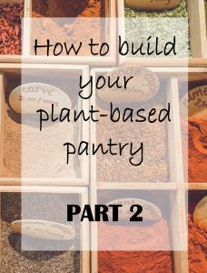 How to build your plant-based pantry Part 2 - spice up you plant-based life! #vegan #healthy