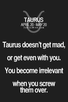 So true, I don't really believe in horoscopes but this is true with me. Once I am done, I am done - I am great a cutting people out of my life. I won't explain - you are just gone.