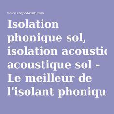 Isolation phonique sol, isolation acoustique sol - Le meilleur de l'isolant phonique sol http://www.stopobruit.com/ISOLATION_DE_SOL/c2.aspx
