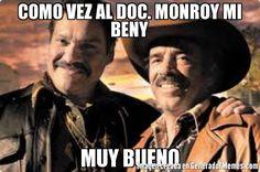 COMO VEZ AL DOC. MONROY MI BENY MUY BUENO - Meme Como Ves al manchas