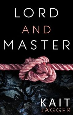 Lord and Master by Kait Jagger Good Books, Books To Read, My Books, Billionaire Books, Romance Books, I Fall In Love, Book Review, Erotica, Lord