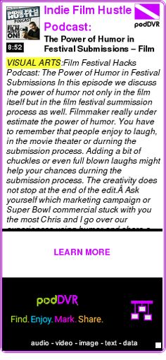 #VISUAL #PODCAST  Indie Film Hustle Podcast: Filmmaking | Film School | Screenwriting | Film Marketing | Indep    The Power of Humor in Festival Submissions – Film Festival Hacks Podcast: 004    HEAR:  http://podDVR.COM/?c=687b30de-cd16-6aa5-aa2d-8fe4c9771b92